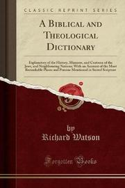 A Biblical and Theological Dictionary by Richard Watson