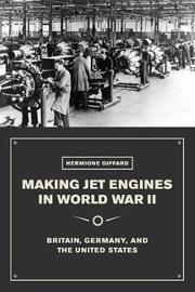 Making Jet Engines in World War II by Hermione Giffard