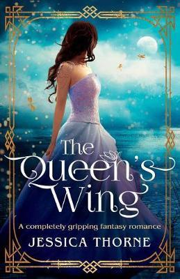 The Queen's Wing by Jessica Thorne