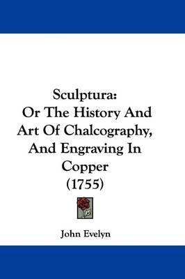 Sculptura: Or the History and Art of Chalcography, and Engraving in Copper (1755) by John Evelyn image