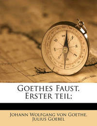 Goethes Faust. Erster Teil; by Johann Wolfgang von Goethe