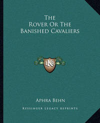 The Rover or the Banished Cavaliers by Aphra Behn