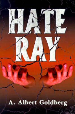 Hate Ray by A. Albert Goldberg