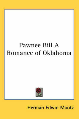 Pawnee Bill A Romance of Oklahoma by Herman Edwin Mootz