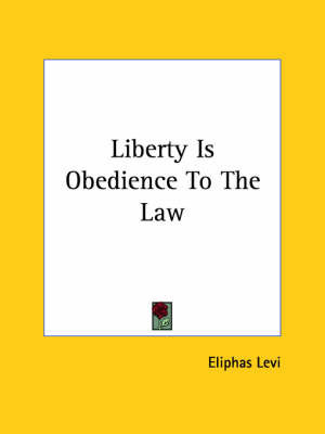 Liberty Is Obedience to the Law by Eliphas Levi