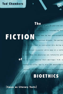The Fiction of Bioethics by Tod Chambers