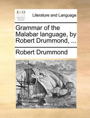 Grammar of the Malabar Language, by Robert Drummond, by Robert Drummond