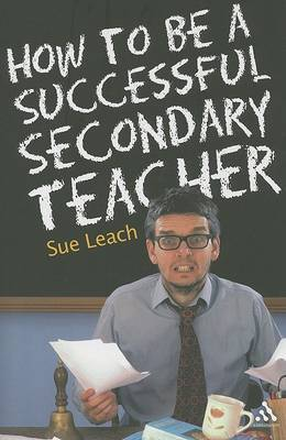 How to be a Successful Secondary Teacher by Sue Leach