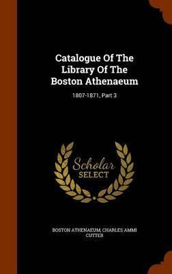Catalogue of the Library of the Boston Athenaeum by Boston Athenaeum