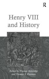 Henry VIII and History by Thomas S. Freeman