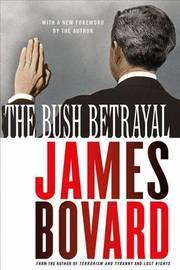 The Bush Betrayal by James Bovard