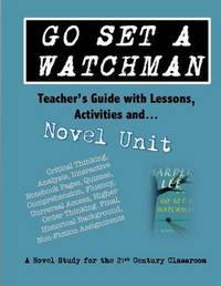 Go Set a Watchman Teacher's Guide with Lessons, Activities and Novel Study by Elizabeth Chapin-Pinotti