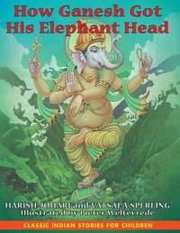 How Ganesh Got His Elephant Head by Harish Johari