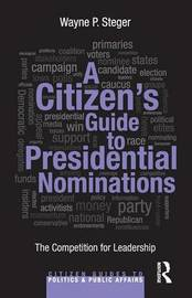 A Citizen's Guide to Presidential Nominations by Wayne P. Steger