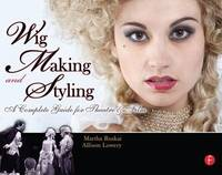 Wig Making and Styling: A Complete Guide for Theatre and Film by Martha Ruskai image