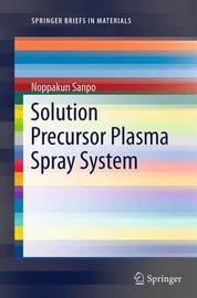 Solution Precursor Plasma Spray System by Noppakun Sanpo