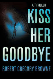 Kiss Her Goodbye by Robert Gregory Browne image