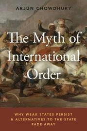 The Myth of International Order by Arjun Chowdhury