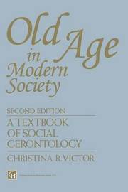 Old Age in Modern Society by Christina R Victor