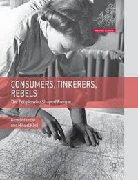 Consumers, Tinkerers, Rebels by Ruth Oldenziel