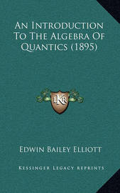 An Introduction to the Algebra of Quantics (1895) by Edwin Bailey Elliott
