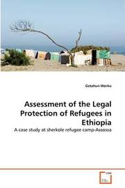 Assessment of the Legal Protection of Refugees in Ethiopia by Getahun Worku