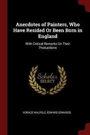 Anecdotes of Painters, Who Have Resided or Been Born in England by Horace Walpole image