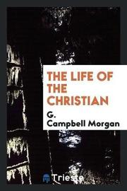 The Life of the Christian by G Campbell Morgan