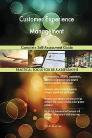 Customer Experience Management Complete Self-Assessment Guide by Gerardus Blokdyk