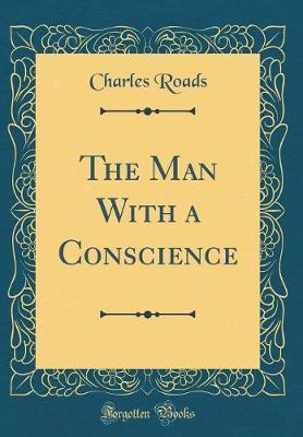 The Man with a Conscience (Classic Reprint) by Charles Roads image