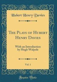 The Plays of Hubert Henry Davies, Vol. 1 by Hubert Henry Davies