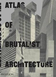 Atlas of Brutalist Architecture by Phaidon Press