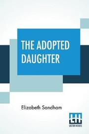 The Adopted Daughter by Elizabeth Sandham
