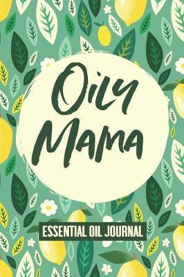 Oily Mama Essential Oil Journal by Heartfelt Journals