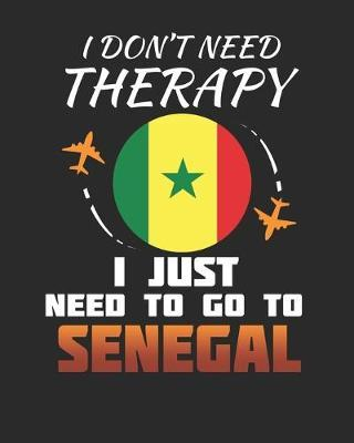 I Don't Need Therapy I Just Need To Go To Senegal by Maximus Designs