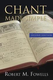 Chant Made Simple - Second Edition by Robert M. Fowells