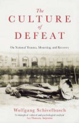 The Culture of Defeat: On National Trauma, Mourning, and Recovery by Wolfgang Schivelbusch image