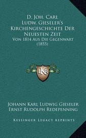 D. Joh. Carl Ludw. Gieseler's Kirchengeschichte Der Neuesten Zeit: Von 1814 Aus Die Gegenwart (1855) by Johann Karl Ludwig Gieseler
