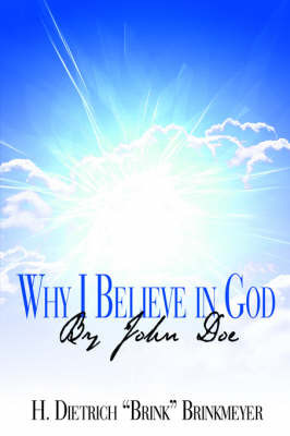 "Why I Believe in God by John Doe by H. Dietrich ""Brink"" Brinkmeyer"