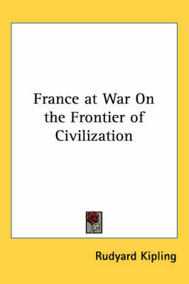 France at War On the Frontier of Civilization by Rudyard Kipling
