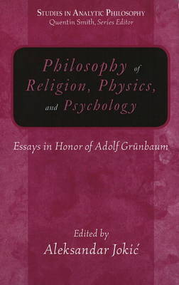 Philosophy of Religion, Physics and Psychology: Essays in Honor of Adolf Grunbaum