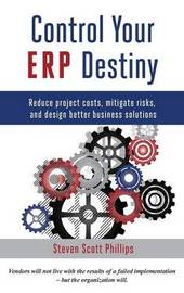 Control Your ERP Destiny by Steven Scott Phillips