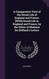 A Comparative View of the Social Life of England and France. [With] Social Life in England and France, by the Editor of Madame Du Deffand's Letters by Mary Berry