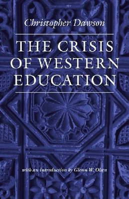 The Crisis of Western Education by Christopher Dawson