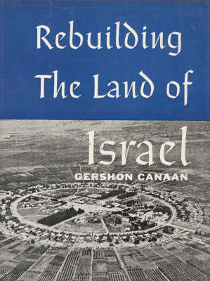 Rebuilding the Land of Israel by Gershon Canaan