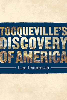 Tocqueville's Discovery of America by Professor Leo Damrosch image