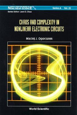 Chaos And Complexity In Nonlinear Electronic Circuits by Maciej J Ogorzalek