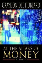 At the Altars of Money by Graydon D Hubbard