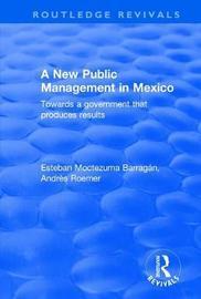 A New Public Management in Mexico by Esteban Moctezuma Barragan