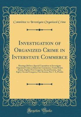 Investigation of Organized Crime in Interstate Commerce by Committee to Investigate Organize Crime